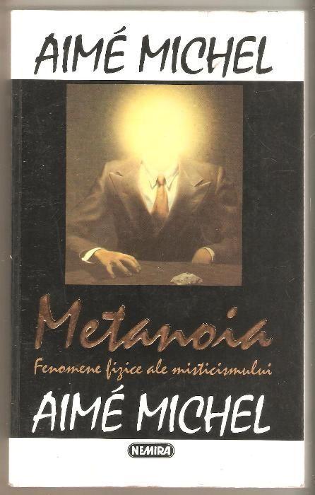 Aime Michel-Metanoia fenomene fizice ale misticismului