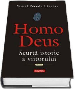 Cartea Homo Deus. Scurta istorie a viitorului eBook Yuval Noah Harari
