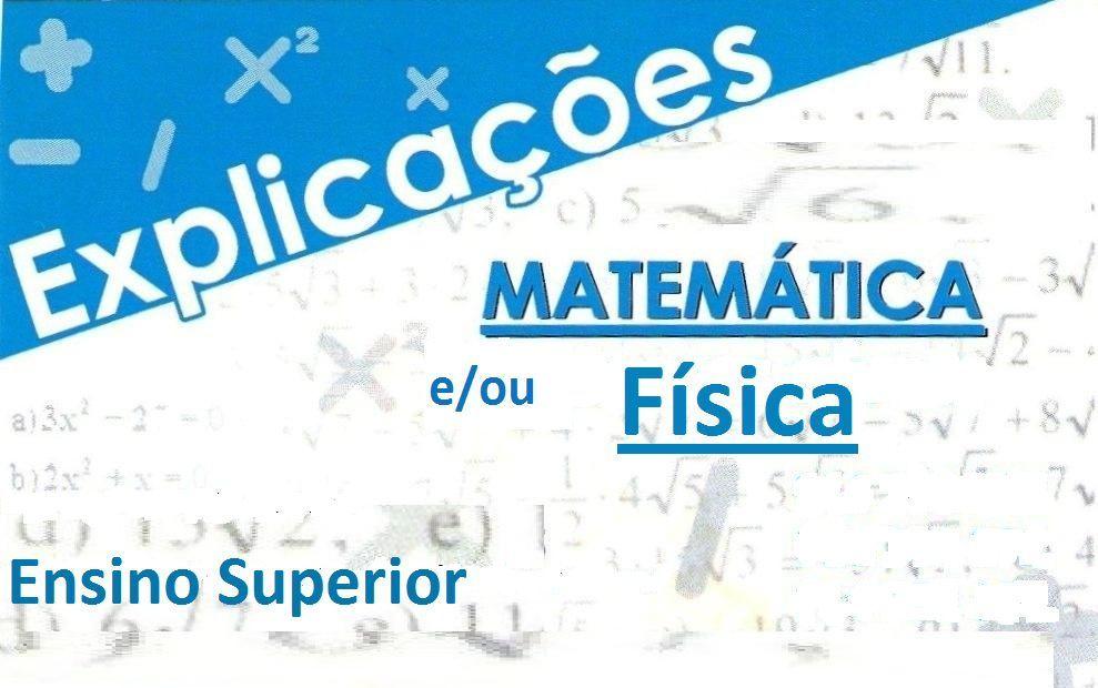 Explicações Matemática e/ou Fisica Ensino Superior