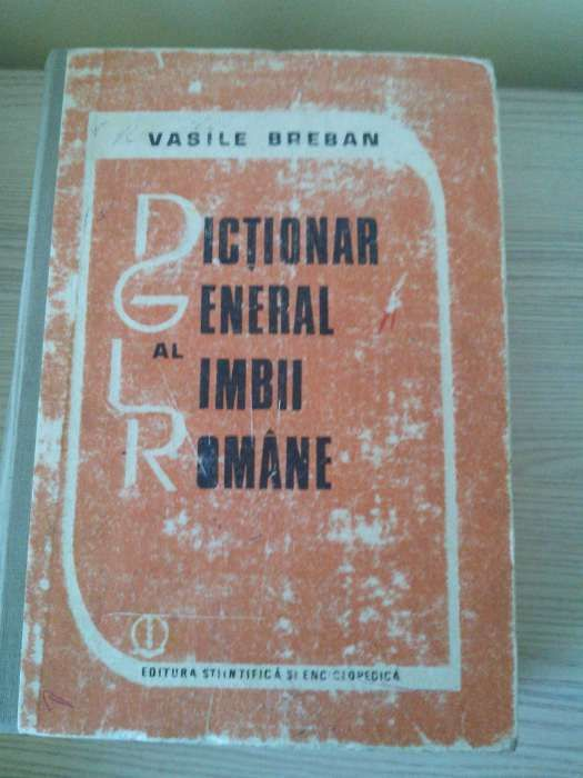 """Dictionar general al limbii romane"" de Vasile Breban-1987"