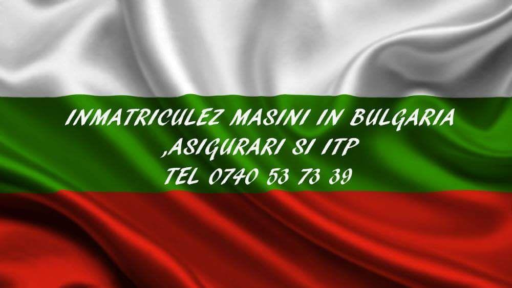 Imatriculez masini in Bulgaria!!!