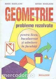 Geometrie - probleme rezolvate pentru liceu, bac si admitere facultate