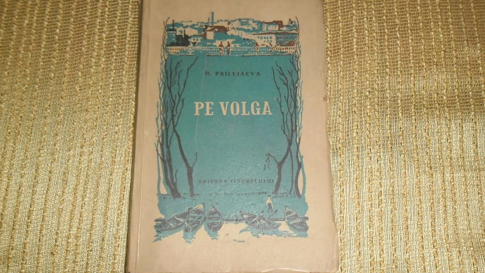 """Carte ,,Pe Volga""""-M.Prilejaeva,editie 1954"""