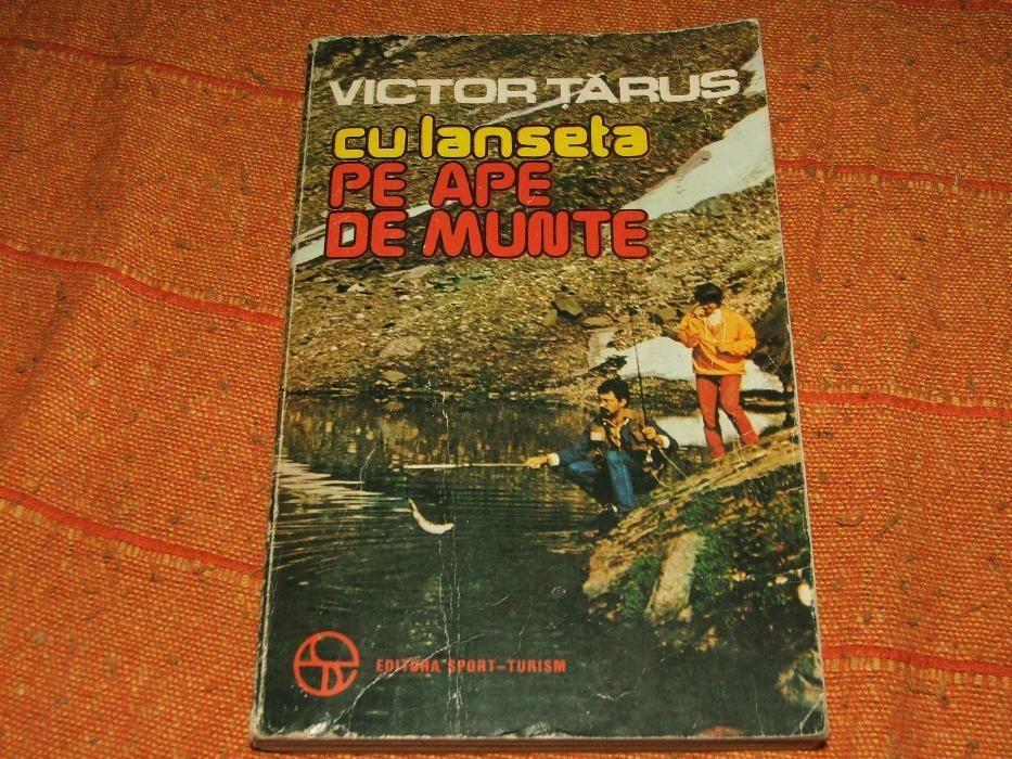 """Vind carte pescuit - """"Cu lanseta pe ape de munte"""" de Victor Tarus"""