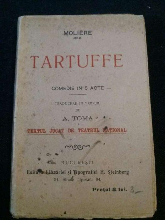 """Princeps -Moliere """"Tartuffe""""- comedie in 5 acte,tradus de A.Toma"""