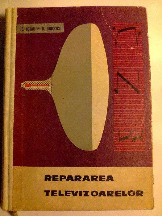 Carte bibliofila tehnica - Repararea televizoarelor - 1965