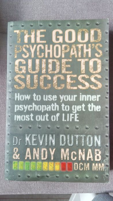 The Good Psychopath's guide to success от Dr Kevin Dutton & Andy McNab
