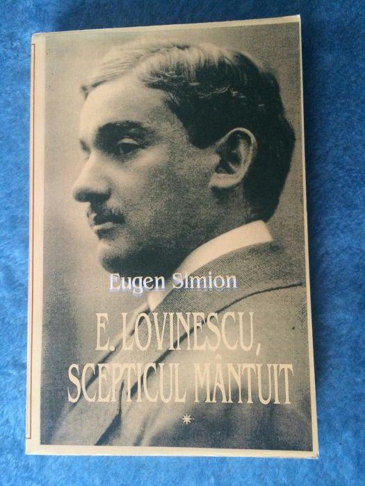 E. Lovinescu, Scepticul Mantuit - Eugen Simion, 2 vol.
