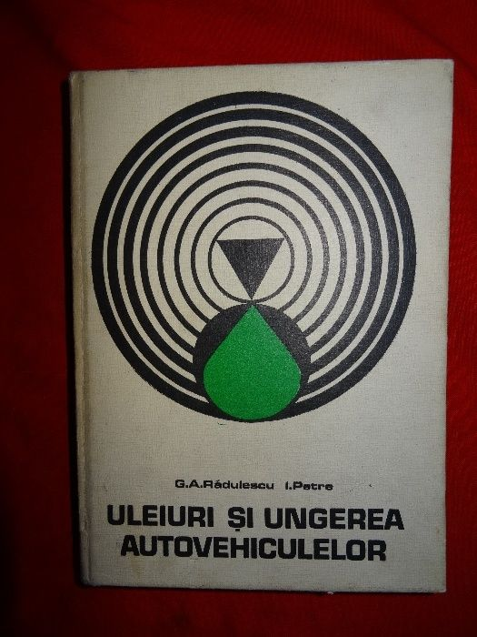 Uleiuri si ungerea autovehiculelor-G.A. Radulescu si I. Petre