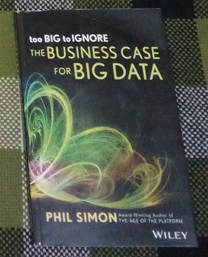 too BIG to IGNORE, The Business case for Big Data, por Phil Simon, Wil