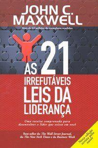 As 21 Leis Irrefutáveis da Liderança - Jonh Maxwell