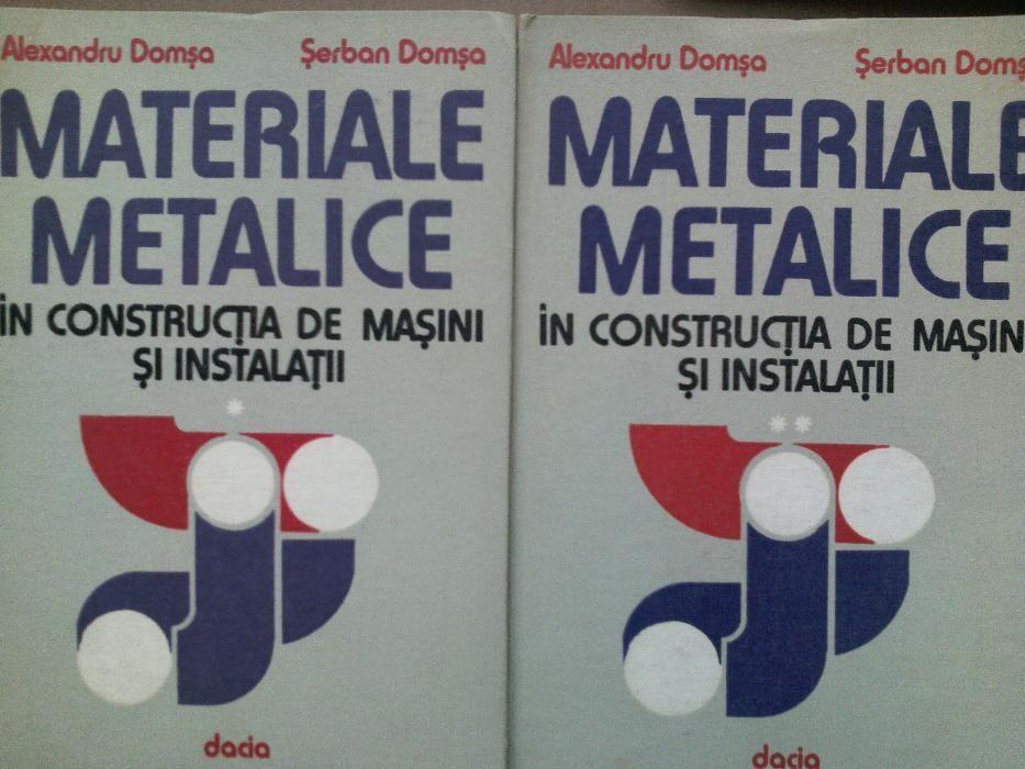 Materiale metalice in constructia de masini si instalatii,vol. I si II