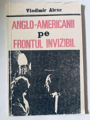 """Cartea """"Anglo-americanii pe frontul invizibil"""", de Vladimir Alexe"""