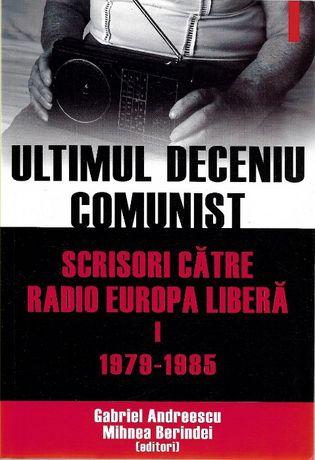 Cartea Ultimul deceniu comunist Scrisori catre Europa Libera, istorie