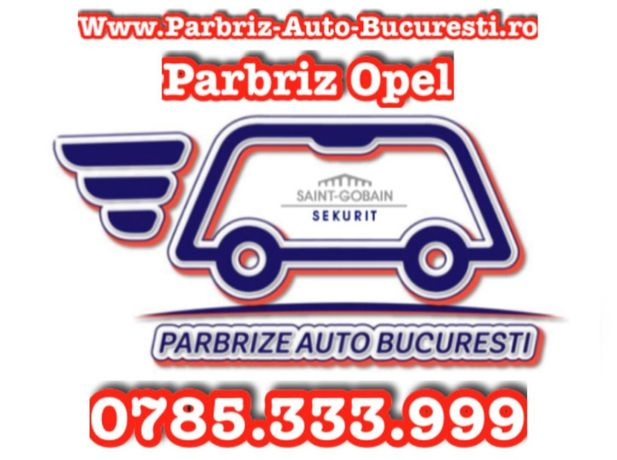 Parbriz, Luneta si Geam Opel Agila, Combo, Vivaro, Meriva La Domiciliu
