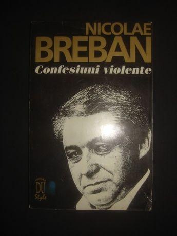 Nicolae Breban - Confesiuni violente
