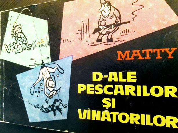 D-ALE PESCARILOR SI VINATORILOR - 101 caricaturi de Matty