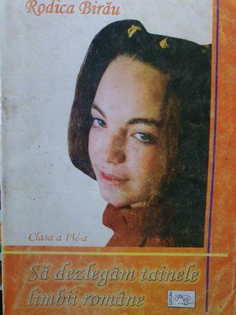 Sa dezlegam tainele limbii romane, clasa a 4 a, Rodica Birau
