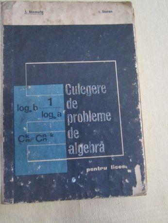 Culegere de probleme de algebra pt. licee de I. Stamate si I. Stoian