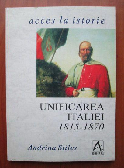 Unificarea Italiei 1815-1870 - Andrina Stiles