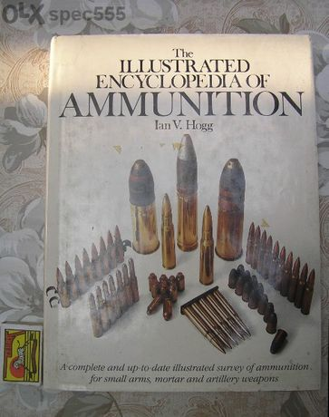 The Illustrated Encyclopedia of Ammunition by Ian V. Hogg
