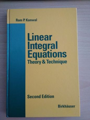 Linear integral equations theory and technique Ram Kanwal second ed.