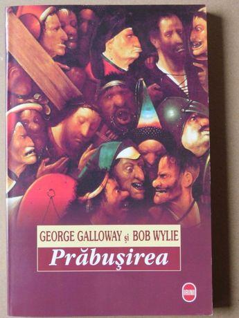 "Cartea ""Prabusirea"" autori George Galloway si Bob Wylie"
