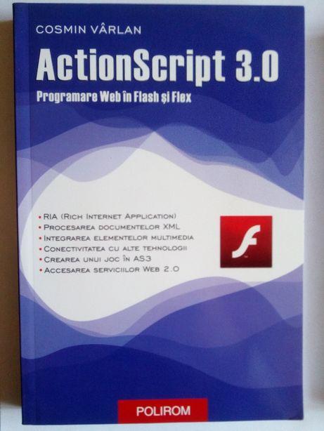 "Carte ""ActionScript 3.0. Programare Web in Flash si Flex"" noua"