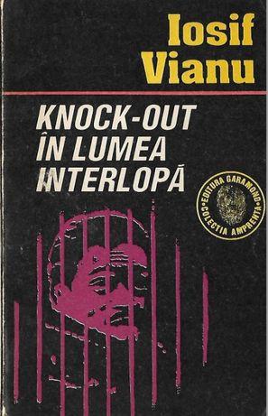Knock-out in lumea interlopa de Iosif Vianu