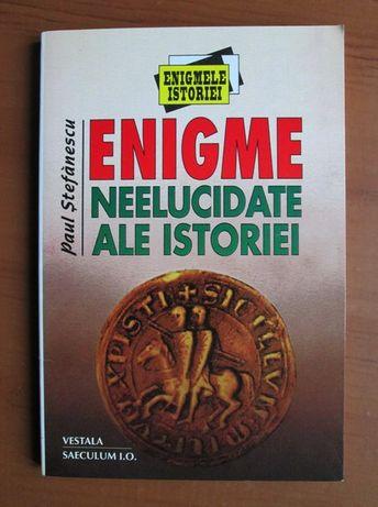 Paul Stefanescu - Enigme neelucidate ale istoriei
