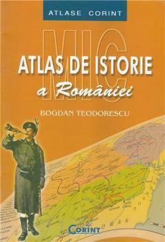 Mic atlas de istorie a Romaniei 2007 - Bogdan Teodorescu