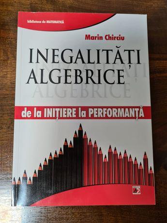 Culegere inegalitati algebrice / geometrice matematica MARIN CHIRCIU