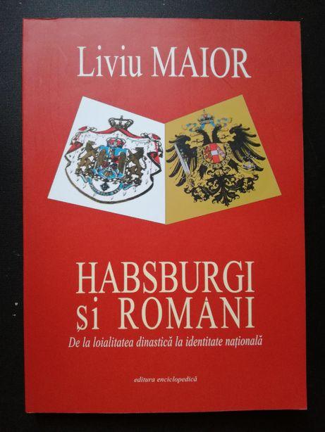 Habsburgi si Romani - Liviu Maior