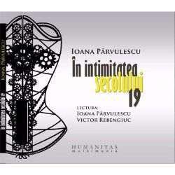 """Carte audio """"În intimitatea secolului 19"""" - autor Ioana Pârvulescu"""