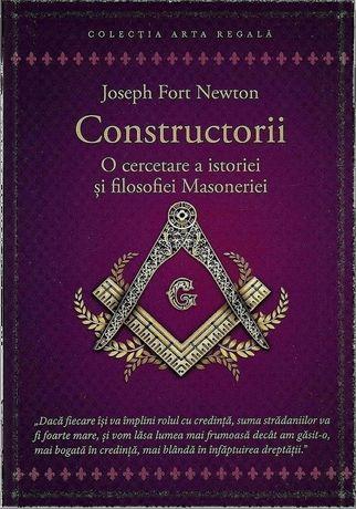 Carte Constructorii. Istorie si filosofie a Francmasoneriei