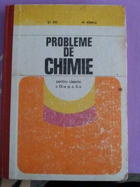 Probleme de chimie pentru clasele IX, X- Șt. Ilie, M. Ionica