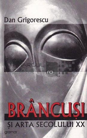 Brancusi si arta secolului XX -Dan Grigorescu