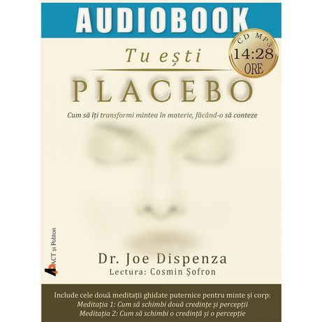 "SCHIMB Audiobook ""Tu esti placebo"" de Joe Dispenza"