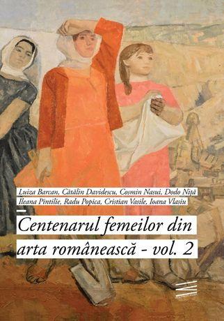 Centenarul femeilor din arta romaneasca, vol. 2