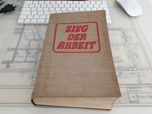 Carte veche 1941 in limba germana Sieg Der Arbeit - Anton Zischka