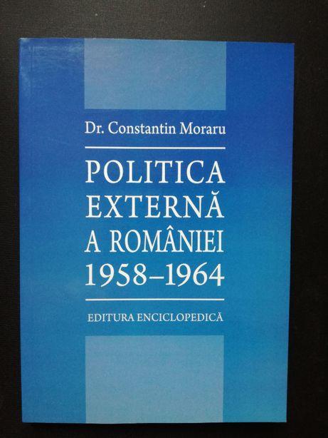 Politica externa a Romaniei ( 1958-1964) - Constantin Moraru