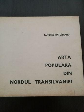 Arta populara din nordul Transilvaniei- Tancred Banateanu