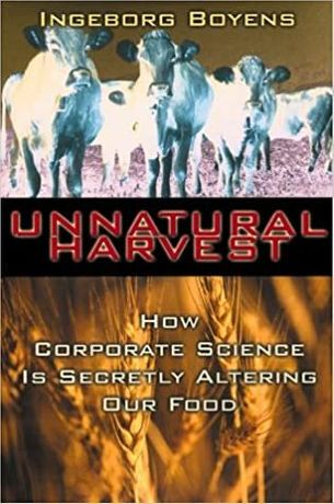 Unnatural Harvest: How Corporate Science Is Secretly Altering Our Food