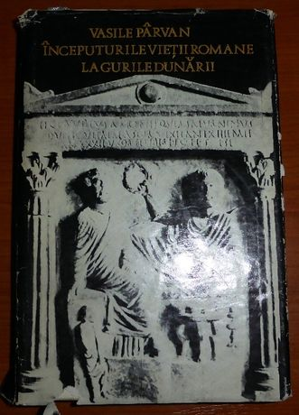 Inceputurile vietii romane la gurile Dunarii -Vasile Parvan