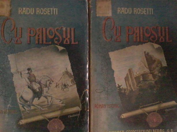 Radu Rosetti - Cu palosul (2 vol.) 1943 Roman istoric