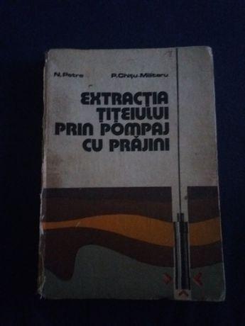 Extractia titeiului prin pompaj cu prajini -N.Petre/P.Chitu Militaru