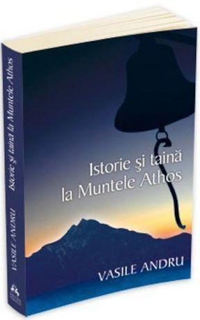 vand carte Istorie si taina la muntele Athos Vasile Andru