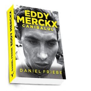 Eddy Merckx . Canibalul - Daniel Friebe