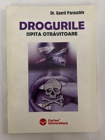Drogurile. Ispita otravitoare, de Dr. Gavril Paraschiv