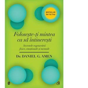 Foloseste-ti mintea ca sa intineresti - Daniel Gregory Amen